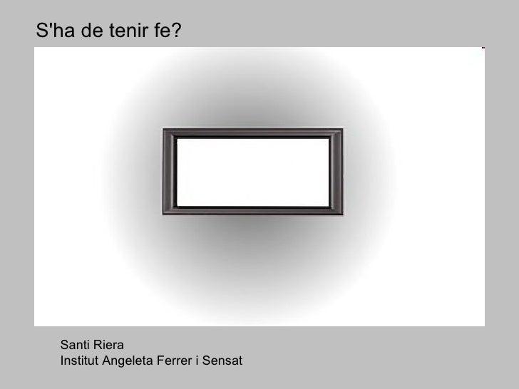 Santi Riera Institut Angeleta Ferrer i Sensat S'ha de tenir fe?