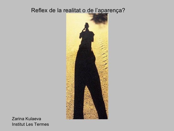 Reflex de la realitat o de l'aparença? Zarina Kulaeva Institut Les Termes