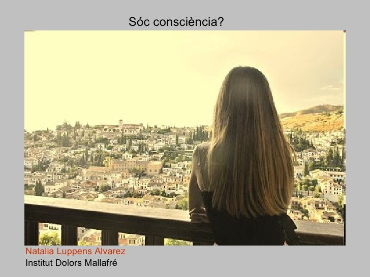 Sóc consciència? Natalia   Luppens   Alvarez   Institut Dolors Mallafré