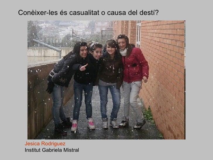 Conèixer-les és casualitat o causa del destí? Jesica   Rodriguez   Institut Gabriela Mistral