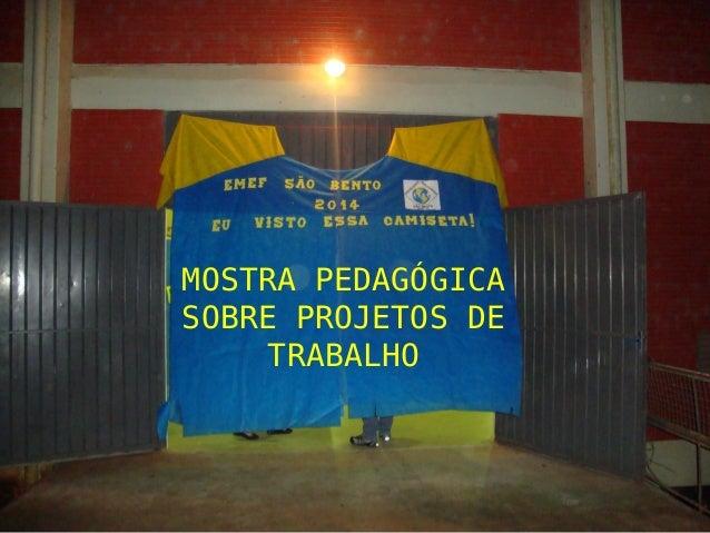 MOSTRA PEDAGÓGICA  SOBRE PROJETOS DE  TRABALHO