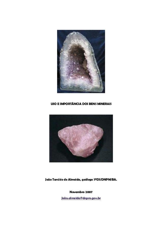 USO E IMPORTÂNCIA DOS BENS MINERAISJoão Tarcísio de Almeida, geólogo 7ºDS/DNPM/BA.                Novembro 2007          J...
