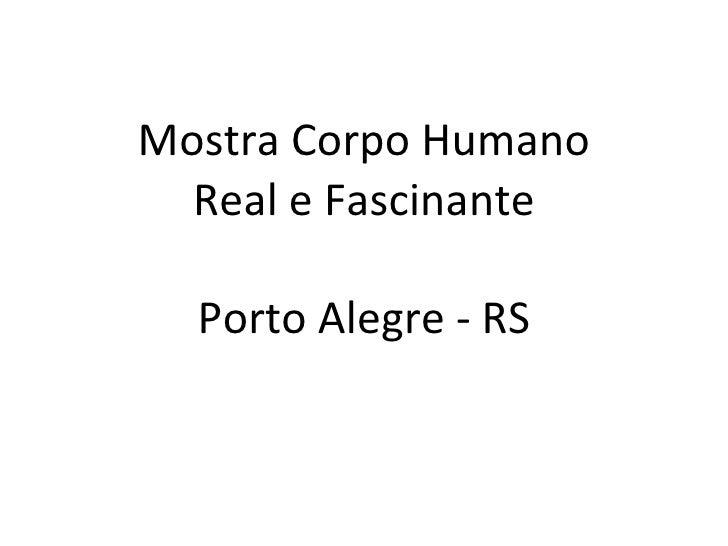 Mostra Corpo Humano Real e Fascinante Porto Alegre - RS
