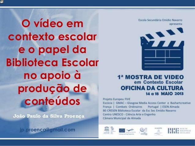 João Paulo da Silva Proençajp.proenca@gmail.comO vídeo emcontexto escolare o papel daBiblioteca Escolarno apoio àprodução ...