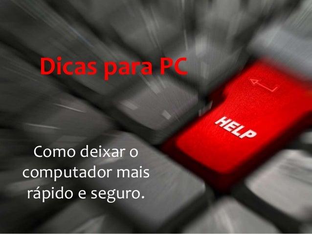 Dicas para PC Como deixar o computador mais rápido e seguro.