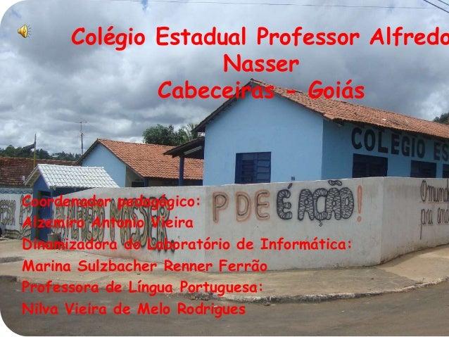 Colégio Estadual Professor Alfredo Nasser Cabeceiras - Goiás Coordenador pedagógico: Alzemiro Antonio Vieira Dinamizadora ...