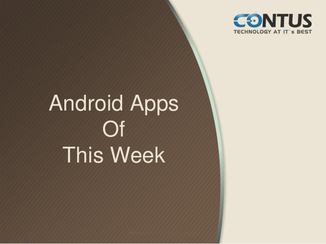 Android AppsOfThis WeekResearched and Developed by Contus