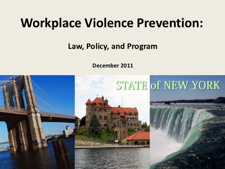 Workplace Violence Prevention:       Law, Policy, and Program             December 2011