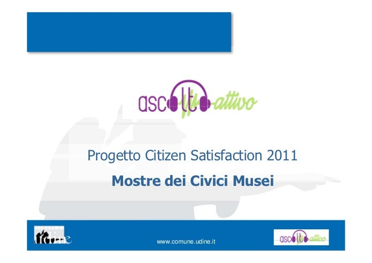 Progetto Citizen Satisfaction 2011   Mostre dei Civici Musei           www.comune.udine.it