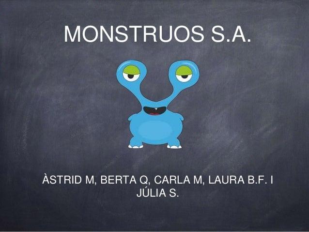 MONSTRUOS S.A. ÀSTRID M, BERTA Q, CARLA M, LAURA B.F. I JÚLIA S.