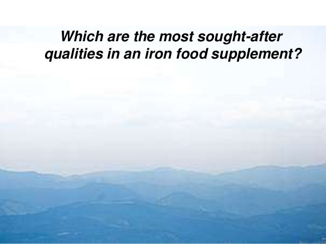 Which are the most sought-after qualities in an iron food supplement?