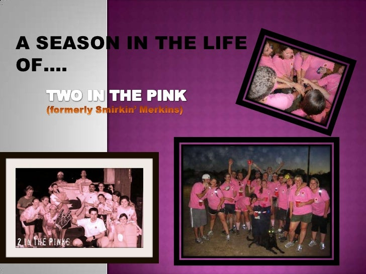 A SEASON IN THE LIFE OF…. <br />TWO IN THE PINK<br />(formerly Smirkin' Merkins)<br />