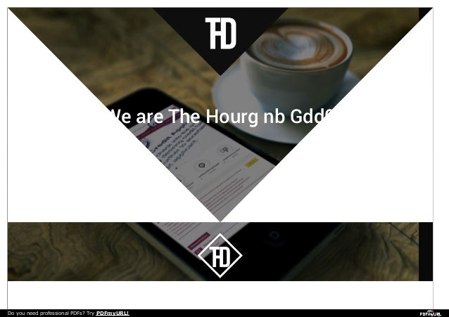 We are The Hourg nb Gdd0 Do you need professional PDFs? Try PDFmyURL!