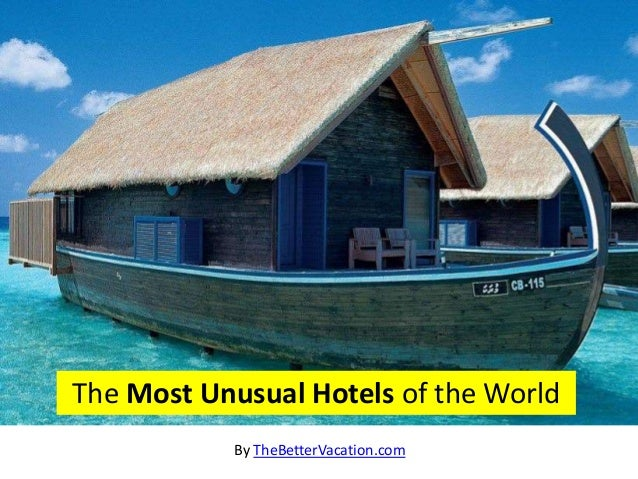 Most unusual hotels of the world for Hotels of the world