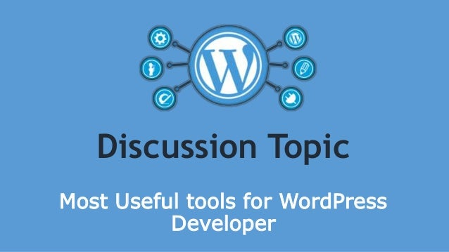 Discussion Topic Most Useful tools for WordPress Developer