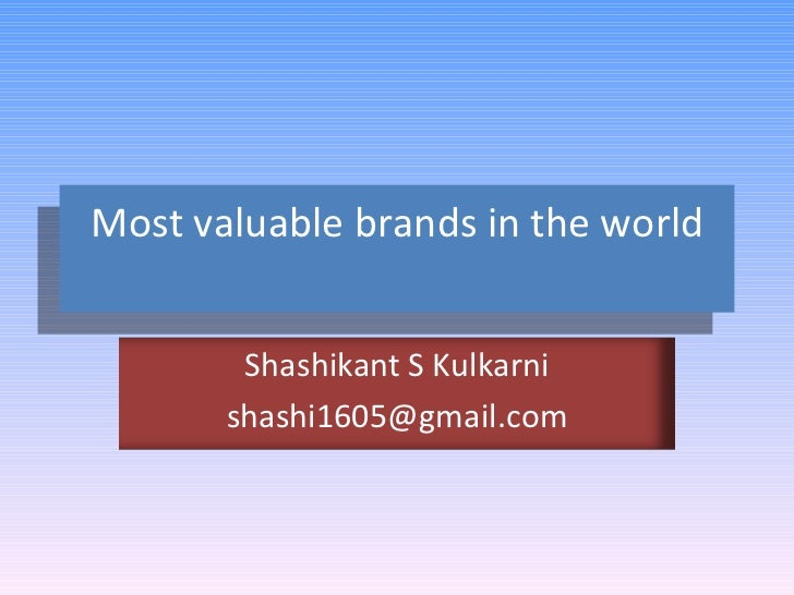 Most valuable brands in the world Shashikant S Kulkarni [email_address]