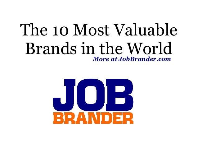 The 10 Most ValuableBrands in the World         More at JobBrander.com