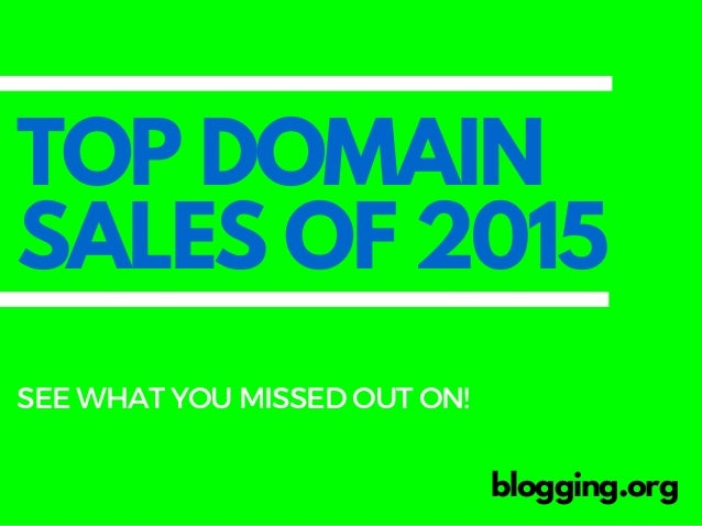 TOP DOMAIN SALES OF 2015 blogging.org SEEWHATYOUMISSEDOUTON!