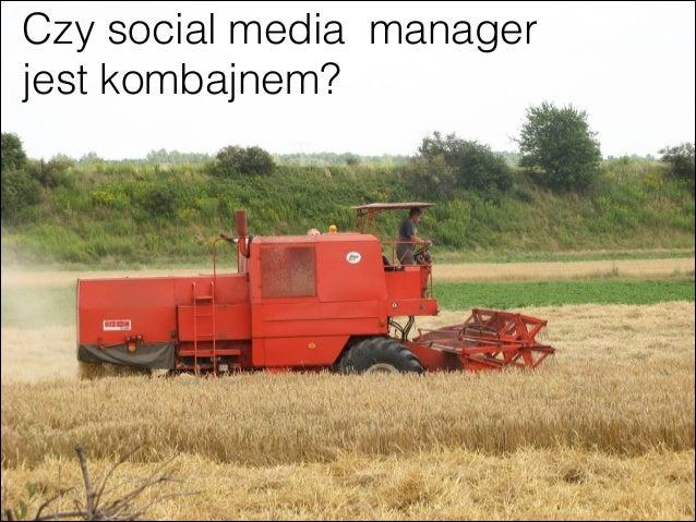 Czy social media managerjest kombajnem?