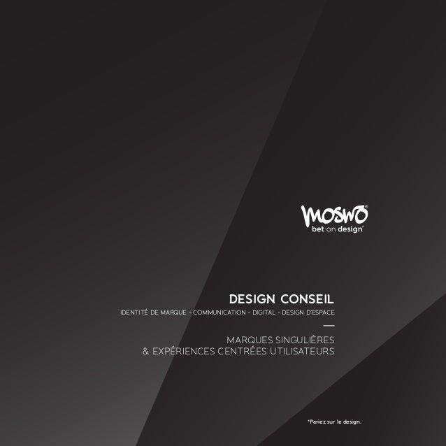 *Pariez sur le design. DESIGN CONSEIL IDENTITÉ DE MARQUE - COMMUNICATION - DIGITAL - DESIGN D'ESPACE MARQUES SINGULIÈRES &...
