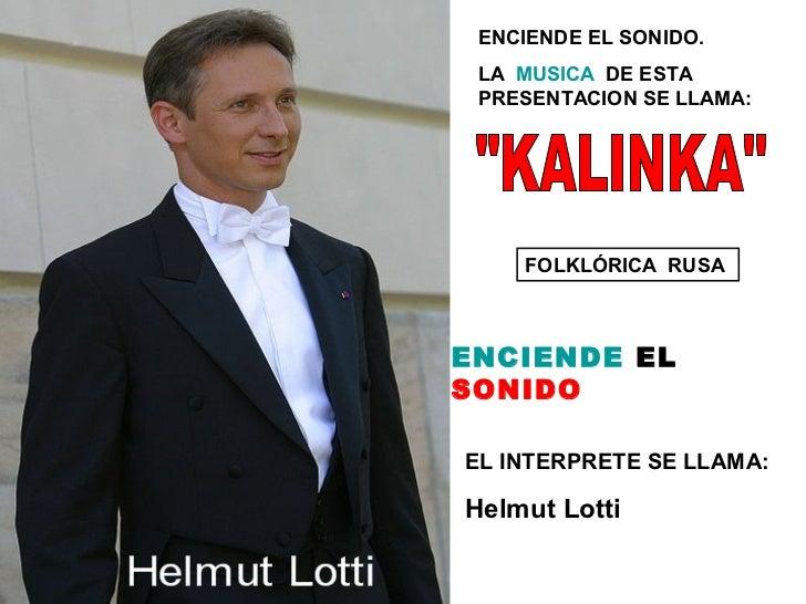 ENCIENDE EL SONIDO. LA MUSICA DE ESTA PRESENTACION SE LLAMA:    FOLKLÓRICA RUSAENCIENDE ELSONIDOEL INTERPRETE SE LLAMA:Hel...
