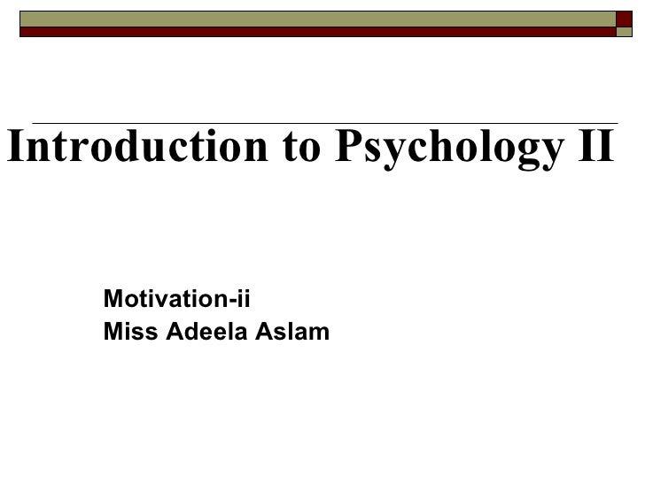 Introduction to   Psychology   II Motivation-ii Miss Adeela Aslam