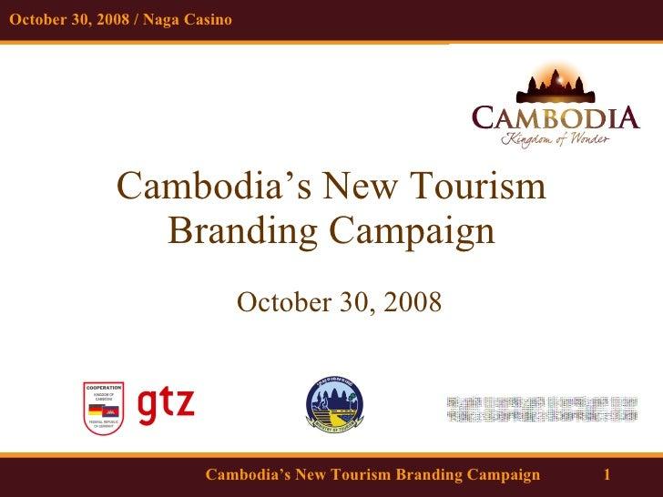 Cambodia's New Tourism Branding Campaign October 30, 2008 Cambodia's New Tourism Branding Campaign October 30, 2008 / Naga...