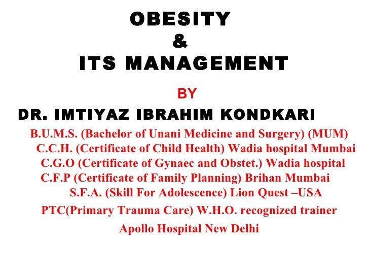 OBESITY  &  ITS MANAGEMENT <ul><li>BY  </li></ul><ul><li>DR. IMTIYAZ IBRAHIM KONDKARI   </li></ul><ul><li>B.U.M.S. (Bachel...