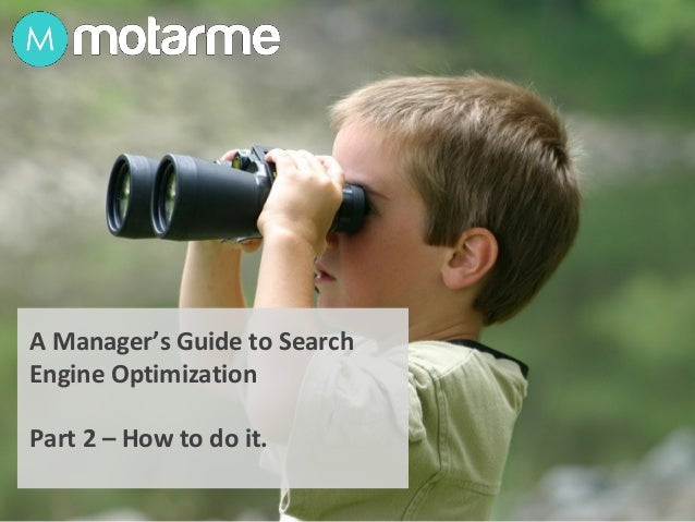 A Manager's Guide to Search Engine Optimization Part 2 – How to do it.