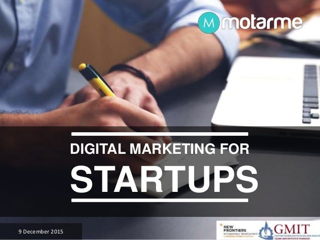 9 December 2015 DIGITAL MARKETING FOR STARTUPS
