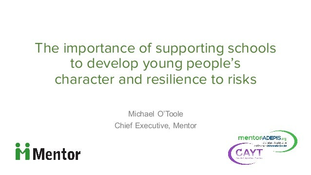 The importance of supporting schools to develop young people's character and resilience to risks Michael O'Toole Chief E...