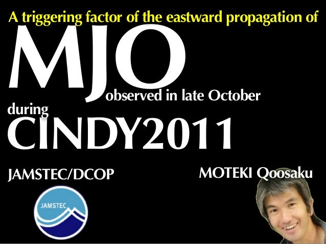 MOTEKI QoosakuJAMSTEC/DCOP MJO A triggering factor of the eastward propagation of CINDY2011 during observed in late October