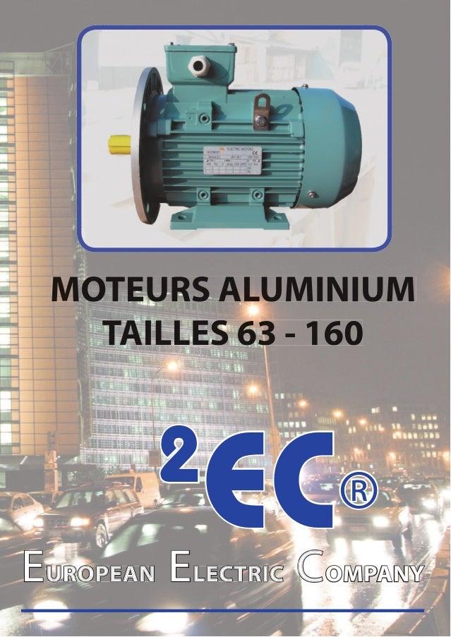 MOTEURS ALUMINIUM   TAILLES 63 - 160        2           EC®EUROPEAN ELECTRIC COMPANY