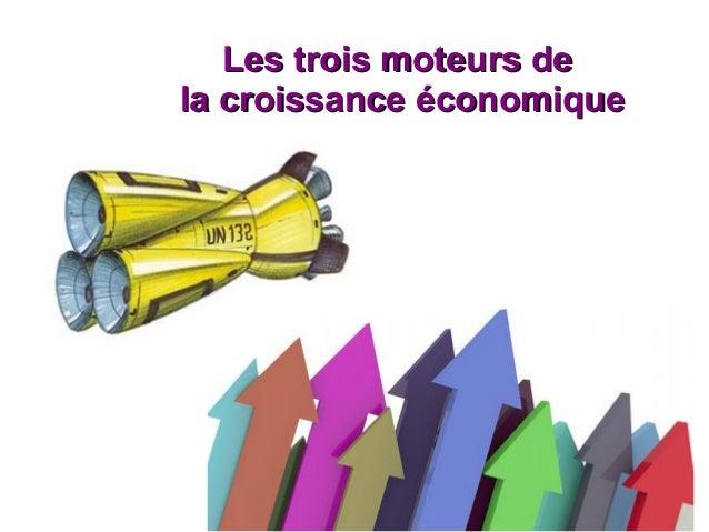 Les trois moteurs de la croissance économique