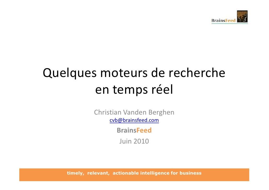 Quelques moteurs de recherche         en temps réel              Christian Vanden Berghen                     cvb@brainsfe...