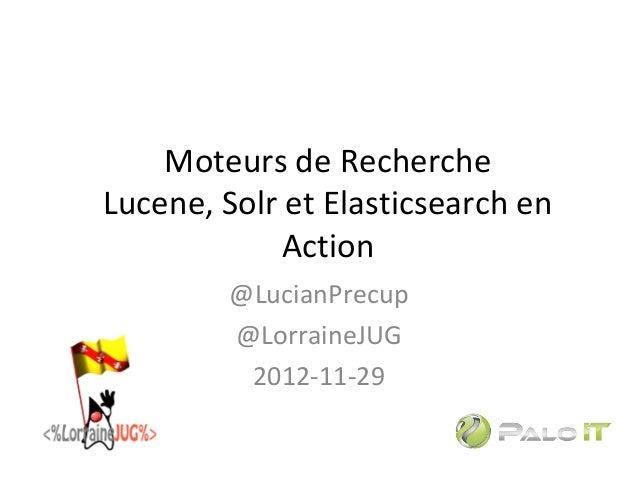 Moteurs de Recherche Lucene, Solr et Elasticsearch en Action @LucianPrecup @LorraineJUG 2012-11-29