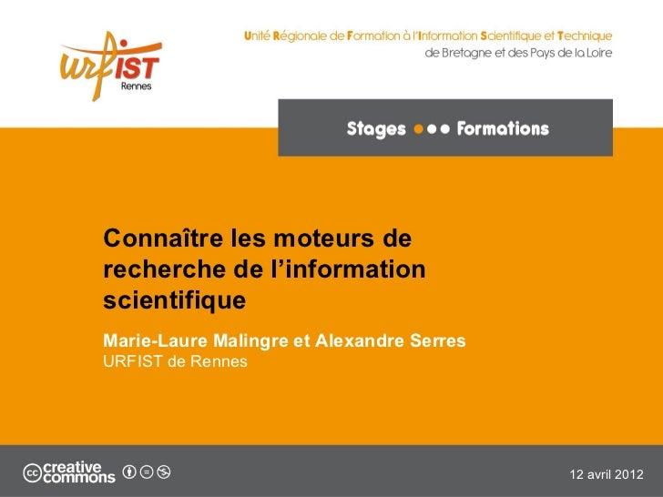 Connaître les moteurs derecherche de l'informationscientifiqueMarie-Laure Malingre et Alexandre SerresURFIST de Rennes    ...
