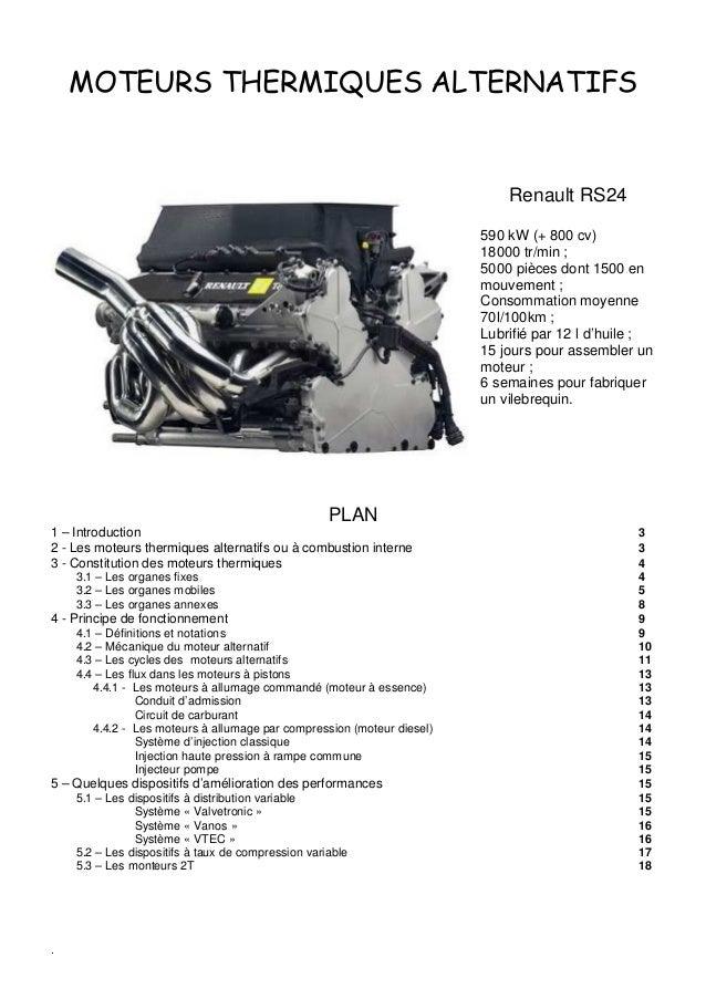. MOTEURS THERMIQUES ALTERNATIFS Renault RS24 590 kW (+ 800 cv) 18000 tr/min ; 5000 pièces dont 1500 en mouvement ; Consom...
