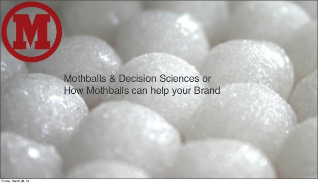 Mothballs & Decision Sciences or How Mothballs can help your Brand Friday, March 28, 14