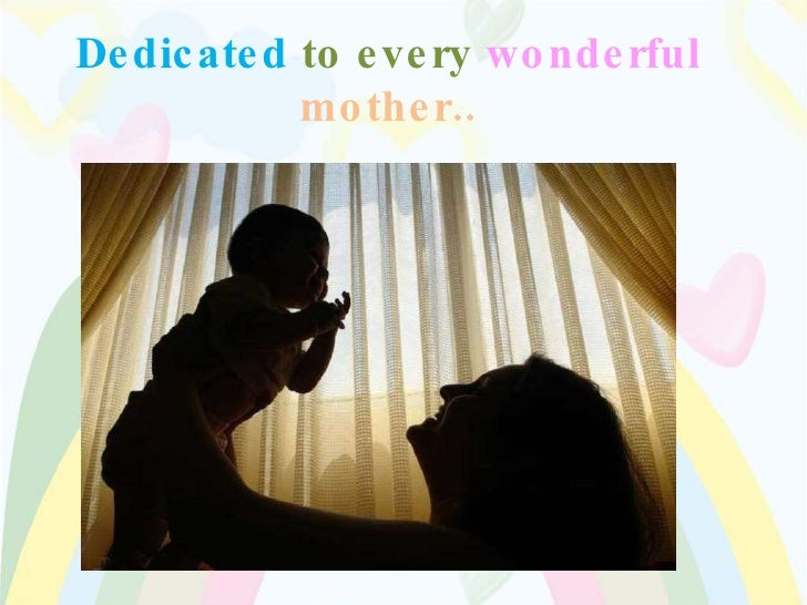 Dedicated  to every  wonderful   mother..