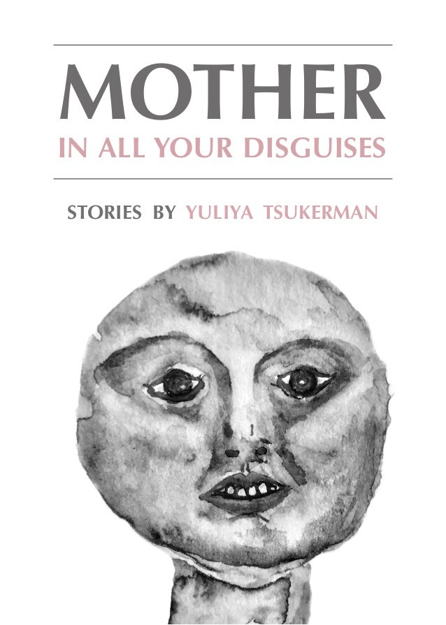 MOTHERIN ALL YOUR DISGUISES STORIES BY YULIYA TSUKERMAN