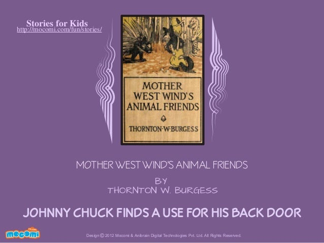 Stories for Kids  http://mocomi.com/fun/stories/  MOTHER WEST WIND'S ANIMAL FRIENDS BY THORNTON W. BURGESS  JOHNNY CHUCK F...