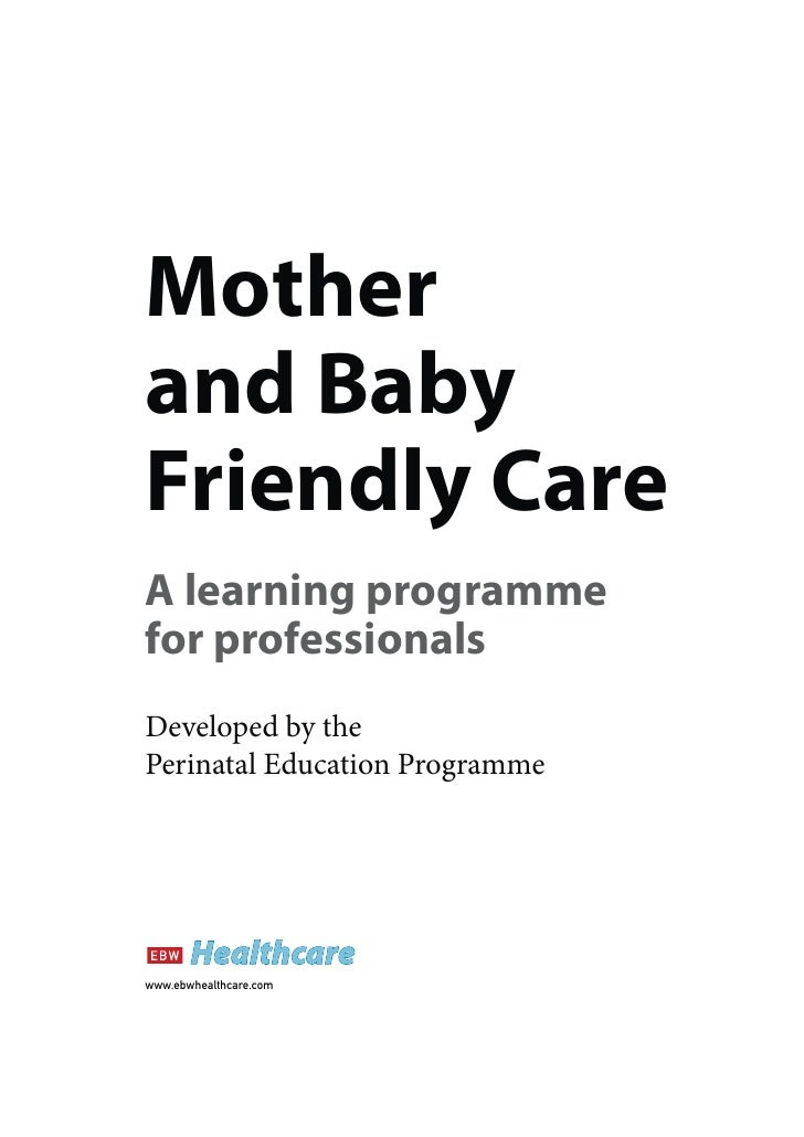 Motherand BabyFriendly CareA learning programmefor professionalsDeveloped by thePerinatal Education Programmewww.ebwhealth...