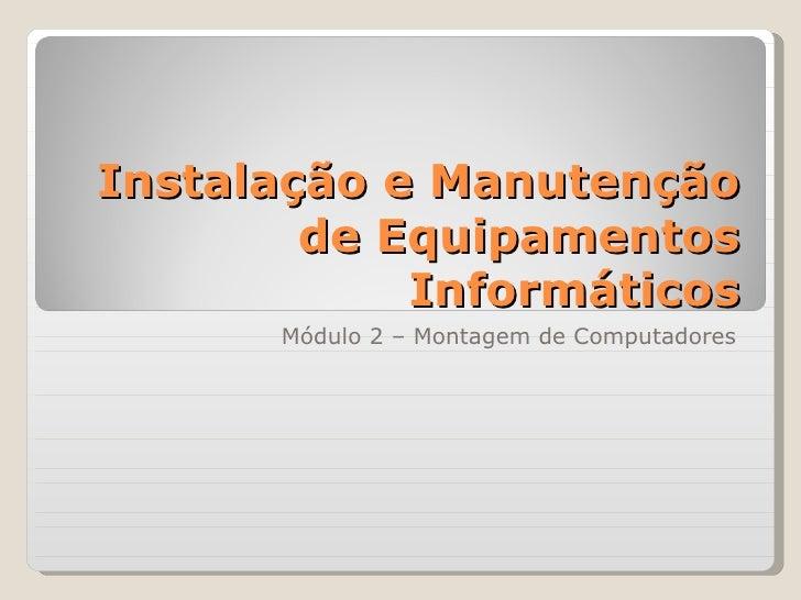Instalação e Manutenção de Equipamentos Informáticos Módulo 2 – Montagem de Computadores