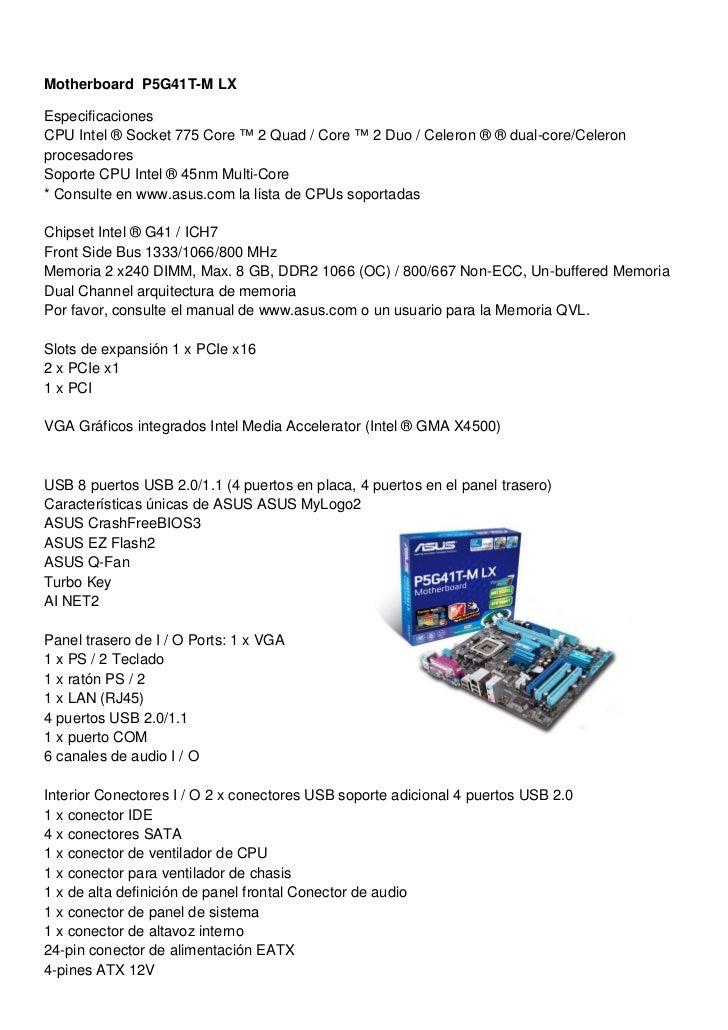 Motherboard P5G41T-M LXEspecificacionesCPU Intel ® Socket 775 Core ™ 2 Quad / Core ™ 2 Duo / Celeron ® ® dual-core/Celeron...