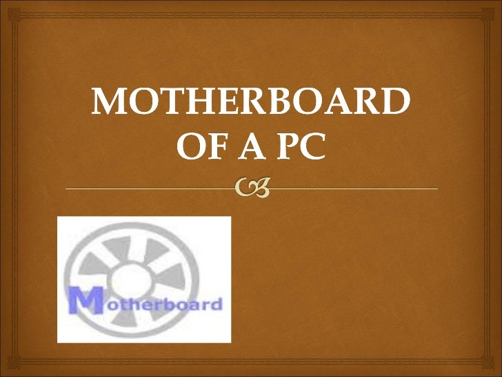 Introduction:                          A motherboard is the central or primary printed  circuit board making up a comple...