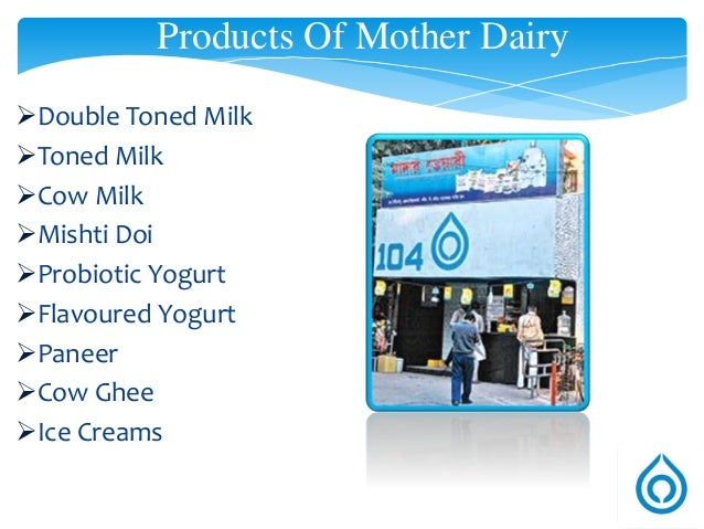 "an industrial report on mother dairy Future trends of growing demand for milk and dairy products and milk supply in india yukiko nozaki  industrial research dept ii  mitsui & co global strategic studies institute   and ""mother dairy"" brands although sold  chilled, the milk needs to be boiledto drink."