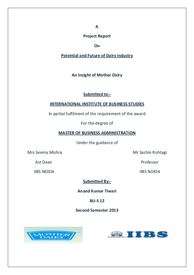 A Project Report On Potential and Future of Dairy industry An Insight of Mother Dairy Submitted to:- INTERNATIONAL INSTITU...