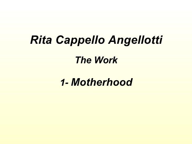 Rita Cappello Angellotti The Work 1-  Motherhood