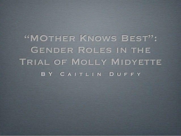 """""""MOther Knows Best"""":  Gender Roles in theTrial of Molly Midyette   B Y   C a i t l i n   D u f f y"""